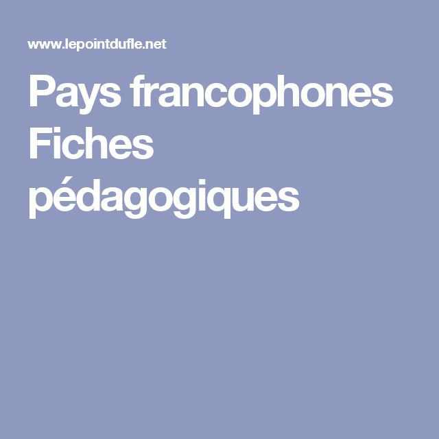 website met meer dan 1000 links om Frans te leren en te onderwijzen, oa Pays francophones Fiches pédagogiques