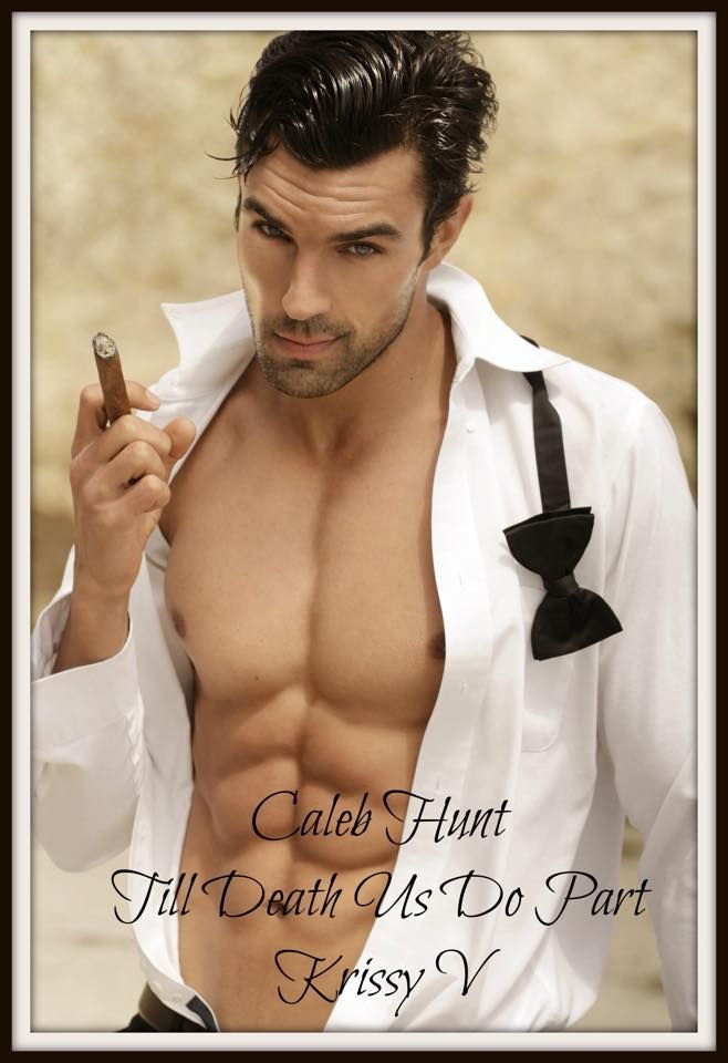 "Till Death Us Do Part  CALEB He is a dark haired, super attractive alpha male. He doesn't ""do"" relationships, women only want him for one thing - his money! After colliding with Tasha, his life changes drastically. Sales Links:  UK - http://amzn.to/1aQZz5e USA - http://amzn.to/1z2cyWT ‪#‎newrelease‬ ‪#‎darkerotica‬ ‪#‎alphamale‬ ‪#‎oneclick‬ ‪#‎romance‬ ‪#‎calebhunt‬@authorkrissyv ‪#‎specialprice‬ ‪#‎sexymen‬"
