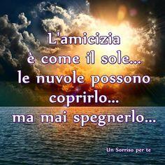 L'amicizia è come il sole... le nuvole possono coprirlo... ma mai spegnerlo... #amicizia