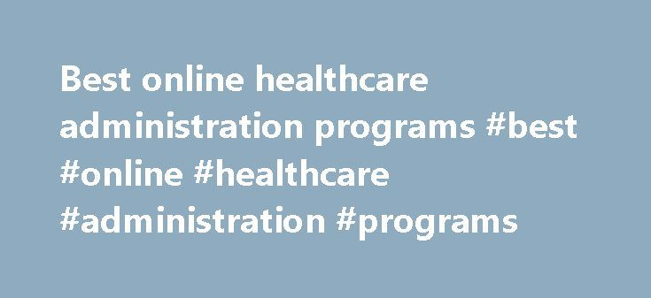Best online healthcare administration programs #best #online #healthcare #administration #programs http://credit-loan.nef2.com/best-online-healthcare-administration-programs-best-online-healthcare-administration-programs/  # Best Healthcare Administration Programs Online Top 10 Best Online Master s In Healthcare Administration (MHA) An online Master s degree in Healthcare Administration This Christian school has been recognized for offering some of the best online programs in the country by…