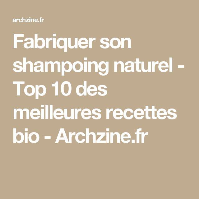 Fabriquer son shampoing naturel - Top 10 des meilleures recettes bio - Archzine.fr