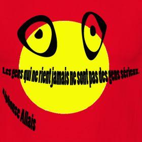 """""""Les gens qui ne rient jamais ne sont pas des gens sérieux"""" Alphonse Allais"""