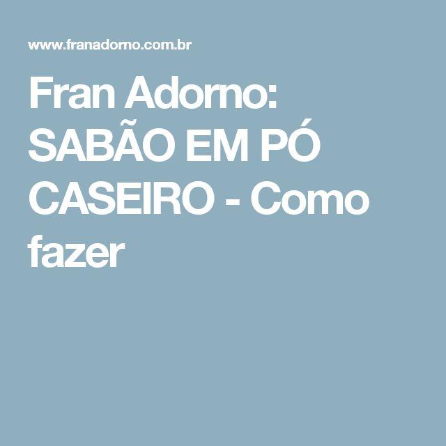 Fran Adorno: SABÃO EM PÓ CASEIRO - Como fazer