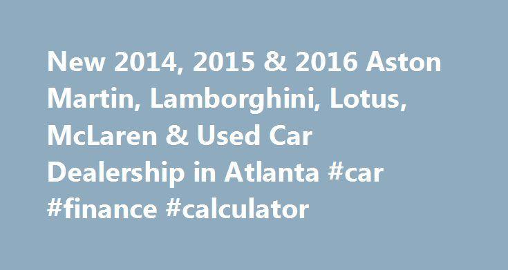 New 2014, 2015 & 2016 Aston Martin, Lamborghini, Lotus, McLaren & Used Car Dealership in Atlanta #car #finance #calculator http://car-auto.remmont.com/new-2014-2015-2016-aston-martin-lamborghini-lotus-mclaren-used-car-dealership-in-atlanta-car-finance-calculator/  #used cars atlanta # 2010 Aston Martin Vantage -MANUAL, BLUETOOTH, 1-OWNER, CRUISE, PREM […]