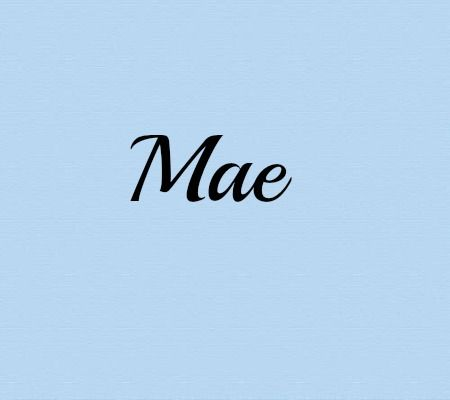 Mae- baby name for girl. Started dating in May, got married in May and Alex's GG was named Mae.