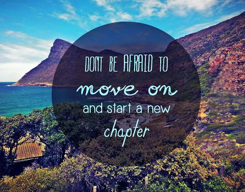 Don 39 T Be Afraid To Move On And Start A New Chapter Quotes