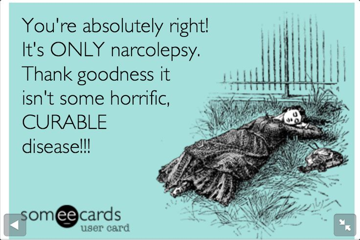 I LOVE THIS!! It makes me so angry that people think Narcolepsy isn't serious...