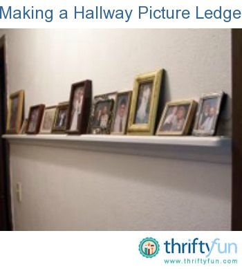 This is a guide about making a hallway picture ledge. When  displaying all your favorite family photos you can run out of good places. Here's a way to create more space.