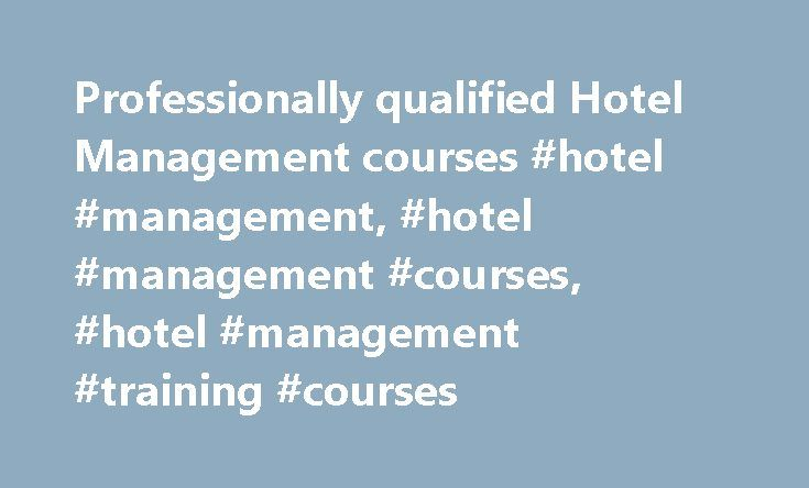 Professionally qualified Hotel Management courses #hotel #management, #hotel #management #courses, #hotel #management #training #courses http://singapore.remmont.com/professionally-qualified-hotel-management-courses-hotel-management-hotel-management-courses-hotel-management-training-courses/  # Qualification ExplainedAccess to Higher Education Access to Higher Education prepares people without traditional qualifications to study at university. These courses are delivered by colleges in…