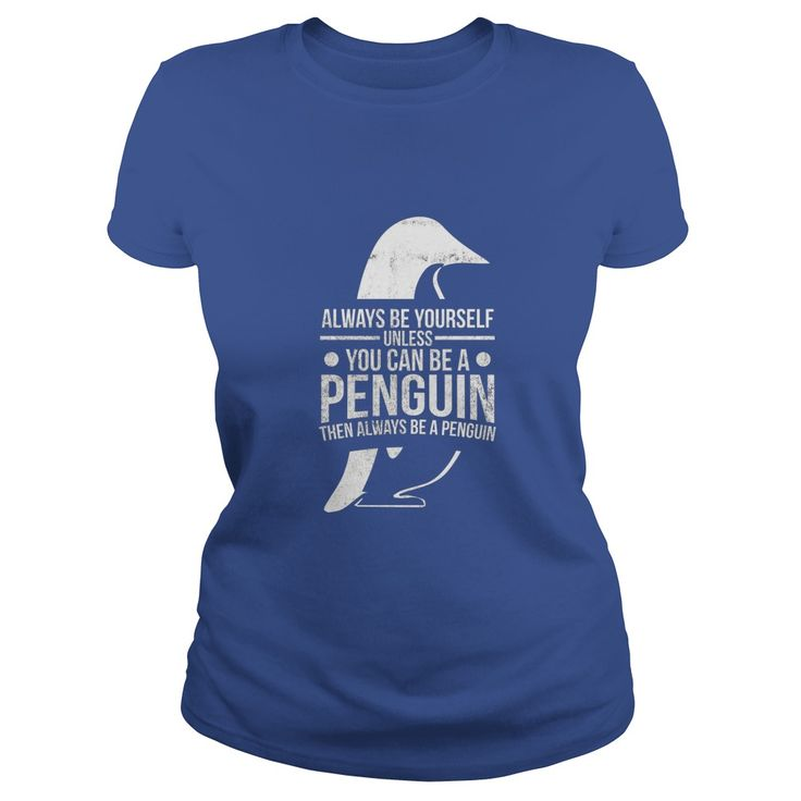Always Be Yourself Unless You Can Be A Penguin t Shirt  #gift #ideas #Popular #Everything #Videos #Shop #Animals #pets #Architecture #Art #Cars #motorcycles #Celebrities #DIY #crafts #Design #Education #Entertainment #Food #drink #Gardening #Geek #Hair #beauty #Health #fitness #History #Holidays #events #Home decor #Humor #Illustrations #posters #Kids #parenting #Men #Outdoors #Photography #Products #Quotes #Science #nature #Sports #Tattoos #Technology #Travel #Weddings #Women