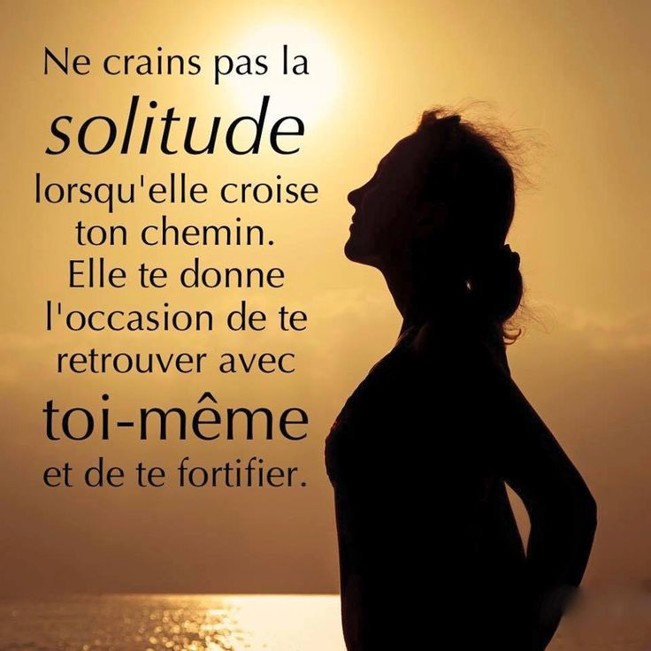 Ne crains pas la solitude...