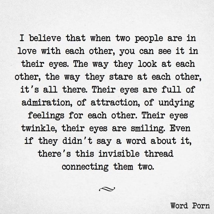 My eyes constantly smile when they see yours. There is no denying the love held between the two of us.