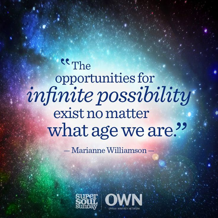 """""""The opportunities for infinite possibility exist no matter what age we are."""" — Marianne Williamson"""