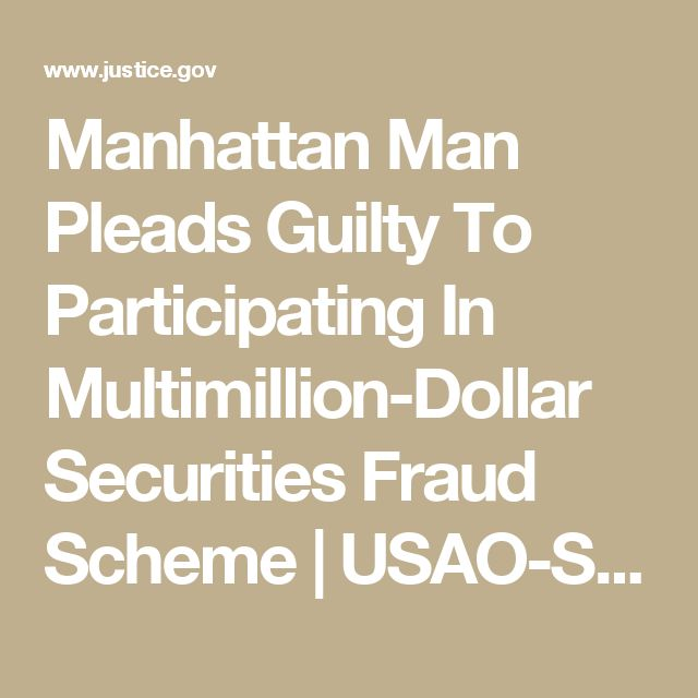 Manhattan Man Pleads Guilty To Participating In Multimillion-Dollar Securities Fraud Scheme | USAO-SDNY | Department of Justice