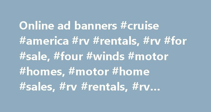 Online ad banners #cruise #america #rv #rentals, #rv #for #sale, #four #winds #motor #homes, #motor #home #sales, #rv #rentals, #rv #inventories # http://hong-kong.remmont.com/online-ad-banners-cruise-america-rv-rentals-rv-for-sale-four-winds-motor-homes-motor-home-sales-rv-rentals-rv-inventories/  # Signs Signarama is a full service sign center that can help with any type of project, whether it is temporary signs for an occasion or a permanent stone monument for a business. We can help…