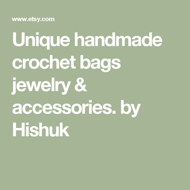 Unique handmade crochet bags jewelry & accessories. by Hishuk