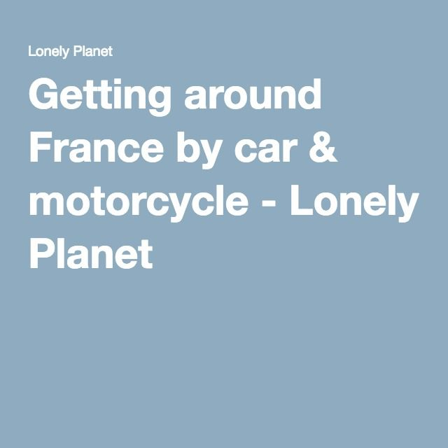 Getting around France by car & motorcycle - Lonely Planet