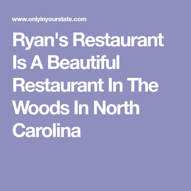 Ryan's Restaurant Is A Beautiful Restaurant In The Woods In North Carolina