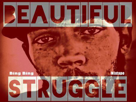 ThaWilsonBlock Magazine: Download 'Beautiful Struggle' mixtape by Bing Bing...