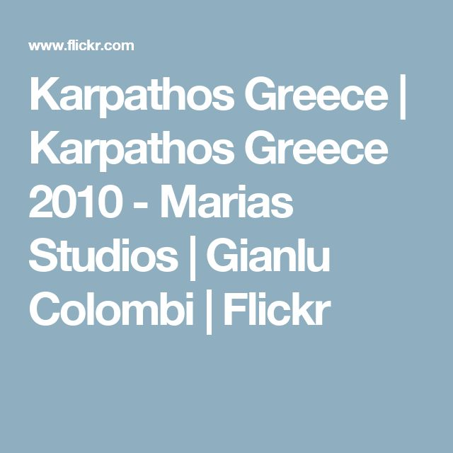 Karpathos Greece | Karpathos Greece 2010 - Marias Studios | Gianlu Colombi | Flickr