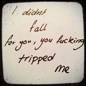 I didn't fall for you, you f*cking tripped me. ~Love Quote If that's not a wedding vow, I don't know what is :p