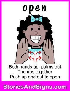 Learn to sign the word...Open.  Mr. C's books are fun stories for kids that will easily teach American Sign Language, ASL. Each of the children's stories is filled with positive life lessons. You will be surprised how many signs your kids will learn! Give your child a head-start to learning ASL as a second or third language. There are fun, free activities to be found at StoriesAndSigns.com