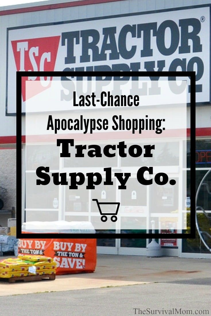 Last Chance Apocalypse Shopping Tractor Supply Company Survival Mom Tractor Supplies Tractor Supply Company Survival Food