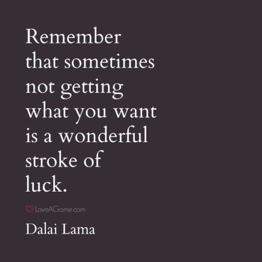 Remember that sometimes not getting what you want is a wonderful stroke of luck  .... ♥♥ ....www.schoolofawakening.net