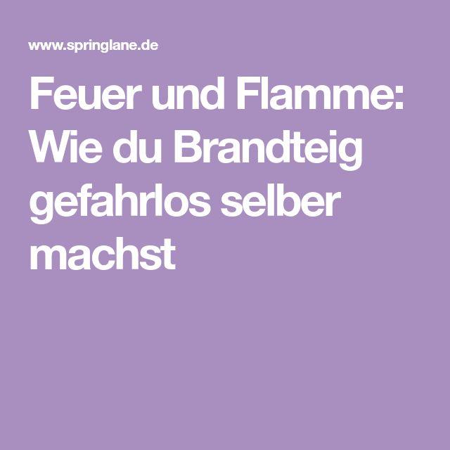 Feuer und Flamme: Wie du Brandteig gefahrlos selber machst