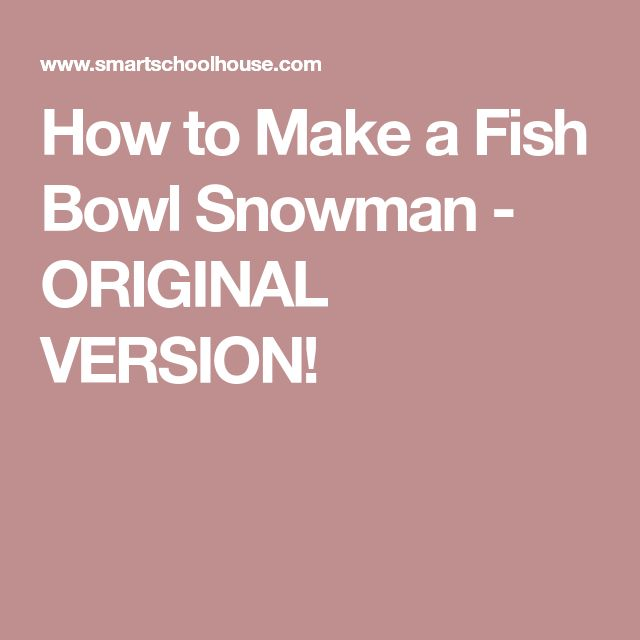How to Make a Fish Bowl Snowman - ORIGINAL VERSION!