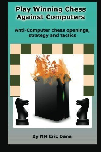 Play winning chess against computers: Anti-computer chess openings, strategy and tactics by NM Eric Dana (2015-02-20) *** Check out this great product.