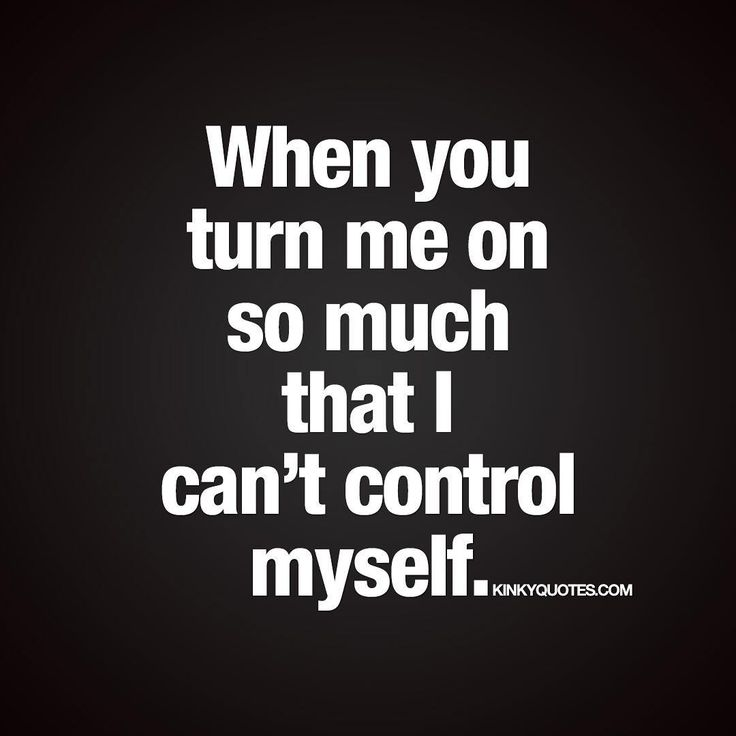 When you turn me on so much that I can't control myself. ❤️😈 💟 Like this quote and tag someone! 😀 ❤️ Follow for all our original naughty quotes 😀 ❤️ check out kinkyquotes.com  This quote is copyright © Kinky Quotes  #kinkyquotes #quote #quotes #quotesforhim #quotesforher #love #sex #naughty #sayings #dirtyquotes #naughtyquotes #sexy #sexquotes #sexualquotes #sexquote #relationshipquote #relationshipquotes #relationshipgoals #quotestoliveby #couplegoals #couplequotes #turnon #turnons…