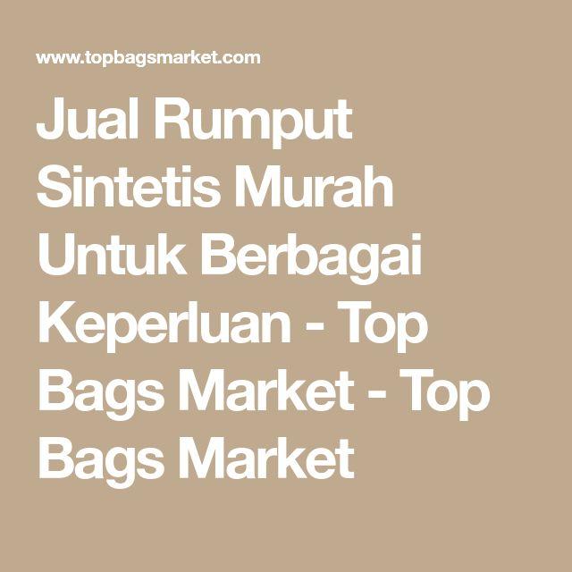 Jual Rumput Sintetis Murah Untuk Berbagai Keperluan - Top Bags Market - Top Bags Market