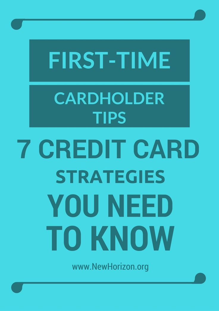 First-Time Cardholder Tips – 8 Credit Card Strategies You Need to Know First-Time Cardholder Tips – 7 Credit Card Strategies You Need to Know