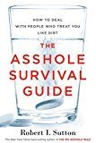 The Asshole Survival Guide: How to Deal with People Who Treat You Like Dirt by Robert I. Sutton (Author) #Kindle US #NewRelease #Business #Money #eBook #ad