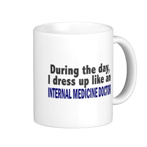 During The Day Internal Medicine Doctor Coffee Mugs....great gift to give to your doctor on Doctors Day!!