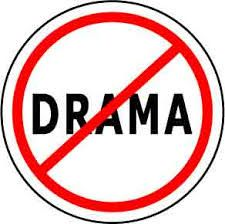 Drama, Drama, Drama  Get rid of it.  Life Coach