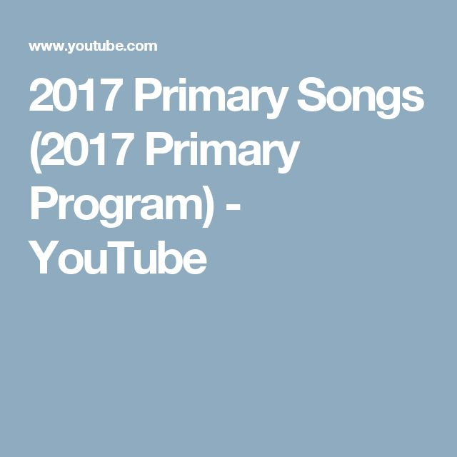 2017 Primary Songs (2017 Primary Program) - YouTube