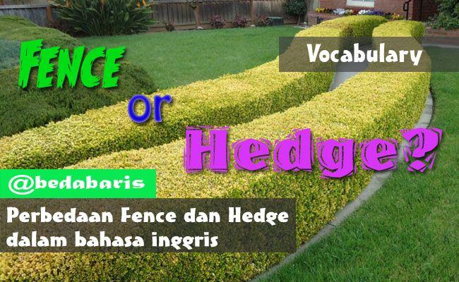 Perbedaan Fence dan Hedge dalam Bahasa Inggris   http://www.belajardasarbahasainggris.com/2017/07/12/perbedaan-fence-dan-hedge-dalam-bahasa-inggris/
