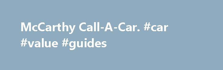 McCarthy Call-A-Car. #car #value #guides http://car.remmont.com/mccarthy-call-a-car-car-value-guides/  #mccarthy call a car # McCarthy Call-A-Car McCarthy Call-a-Car: Online Shopping – South Africa. McCarthy Call-a-Car: Online Store. Compare reviews, buy online and save with great deals and specials. подробнее Oink Midrand Business Directory – McCarthy Call-A-Car – Monthly. When you're looking for services, business, accommodation, restaurants in Midrand,Gauteng, Free State or KwaZulu-Natal…