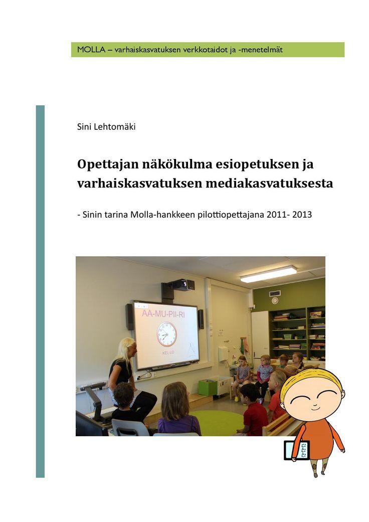 Ppettajan nakokulma esiopetuksen ja varhaiskasvatuksen mediakasvatuksesta Molla - hanke 2011- 2013