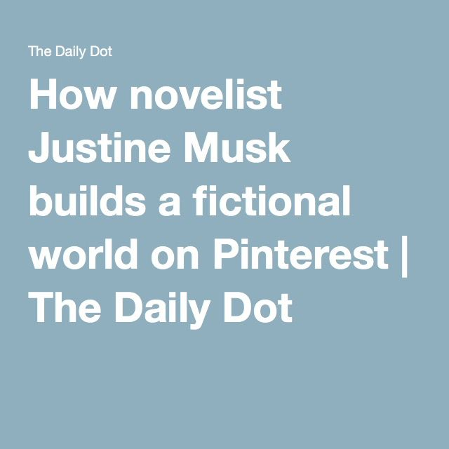 How novelist Justine Musk builds a fictional world on Pinterest | The Daily Dot