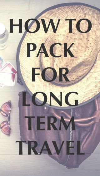How to Pack for Long Term #Travel.