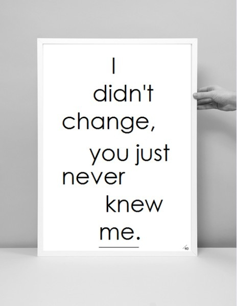 You never knew the real me: Life Quotes, Thoughts, Inspiration, The Real, Changing, So True, Truths, I'M, True Stories