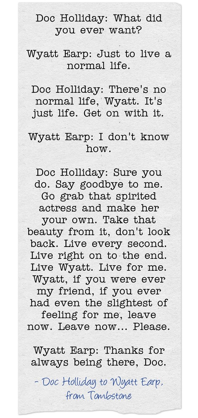 Wyatt Earp to Doc Holliday, from Tombstone