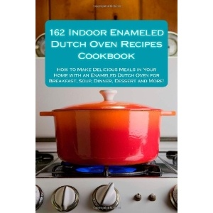 162 Indoor Enameled Dutch Oven Recipes Cookbook: How to Make Delicious Meals in Your Home with an Enameled Dutch Oven for Breakfast, Soup, Dinner, Dessert and More! (Paperback)  http://www.christmaswishlistideas.com/wishlist.php?p=1477403035