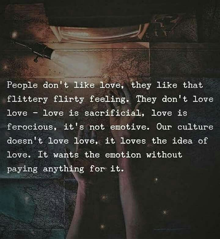 And love is only what you put into it. Not what you take from it.