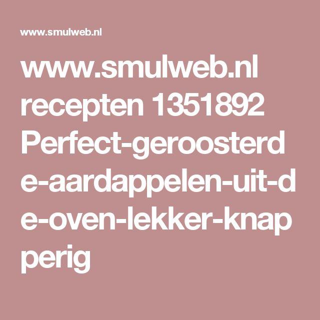 www.smulweb.nl recepten 1351892 Perfect-geroosterde-aardappelen-uit-de-oven-lekker-knapperig