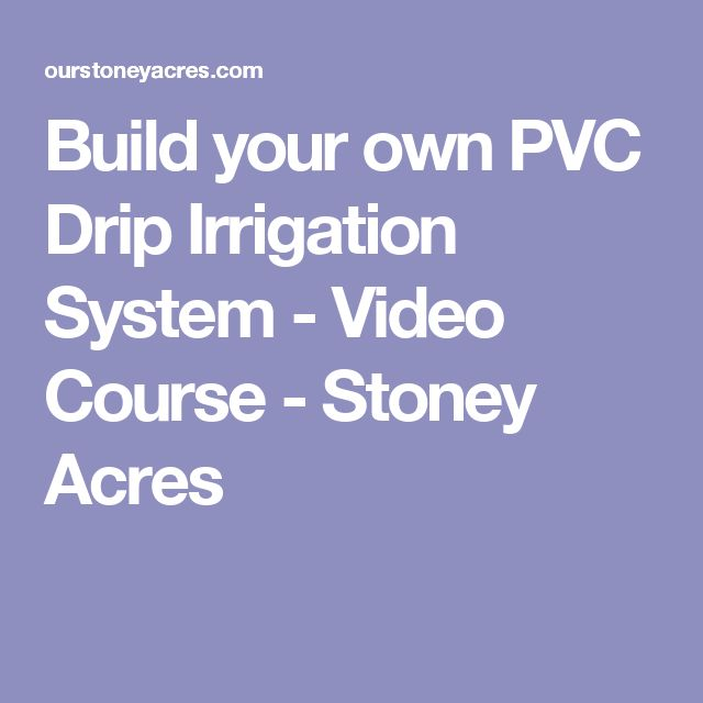Build your own PVC Drip Irrigation System - Video Course - Stoney Acres