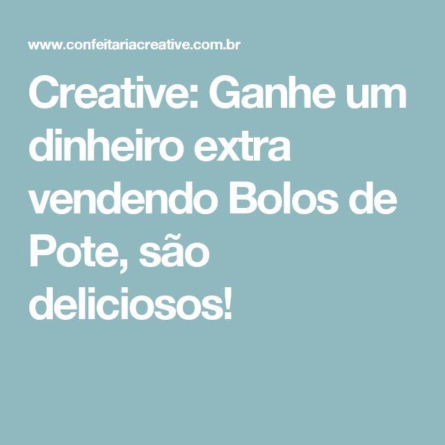 Creative: Ganhe um dinheiro extra vendendo Bolos de Pote, são deliciosos!